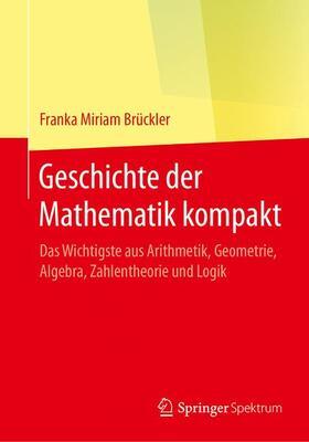 Geschichte der Mathematik kompakt - Das Wichtigste aus Arithmetik, Geometrie, Algebra, Zahlentheorie und Logik