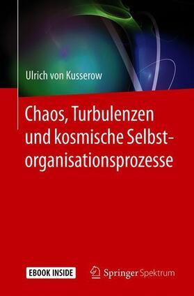 Chaos, Turbulenzen und kosmische Selbstorganisationsprozesse