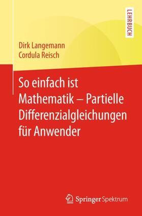So einfach ist Mathematik – Partielle Differenzialgleichungen für Anwender