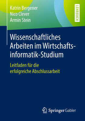Bergener / Clever / Stein   Wissenschaftliches Arbeiten im Wirtschaftsinformatik-Studium   Buch