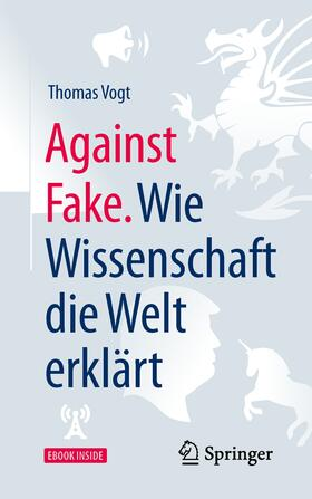 Against Fake. Wie Wissenschaft die Welt erklärt