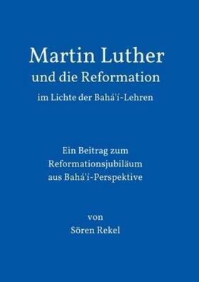 Martin Luther und die Reformation im Lichte der Bahá'í-Lehren