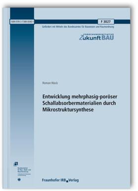 Entwicklung mehrphasig-poröser Schallabsorbermaterialien durch Mikrostruktursynthese. Abschlussbericht.