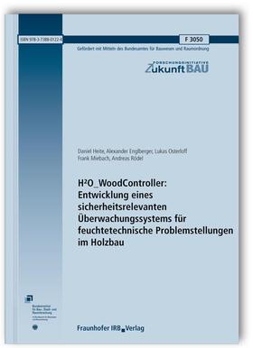 Heite/Englberger/Osterloff | H2O_WoodController: Entwicklung eines sicherheitsrelevanten Überwachungssystems für feuchtetechnische Problemstellungen im Holzbau. | Buch