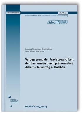 Niedermeyer / Keilholz / Schmid | Verbesserung der Praxistauglichkeit der Baunormen durch pränormative Arbeit - Teilantrag 4: Holzbau. Abschlussbericht. | Buch