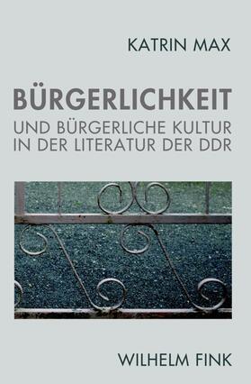 Bürgerlichkeit und bürgerliche Kultur in der Literatur der DDR