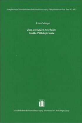 """Zum lebendigen Anschaun"": Goethe-Philologie heute"