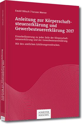 Dötsch/Werner | Anleitung zur Körperschaftsteuererklärung und Gewerbesteuererklärung 2017 | Buch