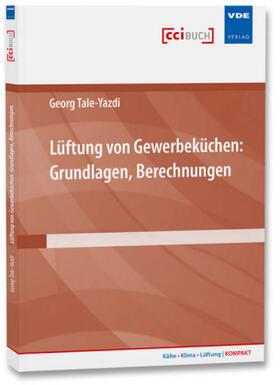 Tale-Yazdi | Lüftung von Gewerbeküchen: Grundlagen, Berechnungen | Buch