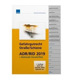 Gefahrgutrecht Straße/Schiene ADR/RID 2019 inkl. nationaler Vorschriften