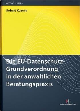Kazemi | Die EU-Datenschutz-Grundverordnung in der anwaltlichen Beratungspraxis | Buch