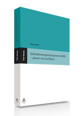 Gebäudemanagementsysteme (GMS) - planen und ausführen (E-Book, PDF)