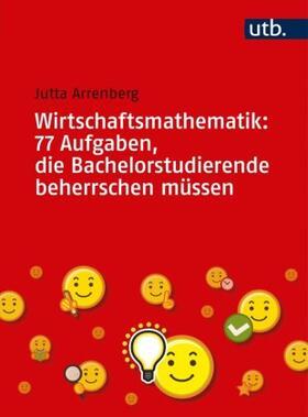 Arrenberg | Wirtschaftsmathematik: 77 Aufgaben, die Bachelorstudierende beherrschen müssen | Buch
