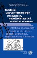 Phantastik und Gesellschaftskritik im deutschen, niederländischen und nordischen Kulturraum / Fantastique et approches critiques de la société. Espaces germanique, néerlandophone et nordique