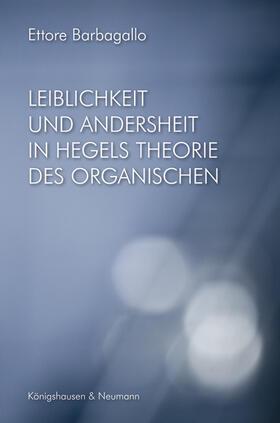 Leiblichkeit und Andersheit in Hegels Philosophie des Organischen