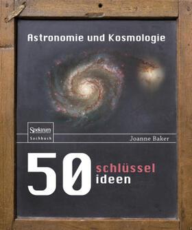 50 Schlüsselideen Astronomie und Kosmologie