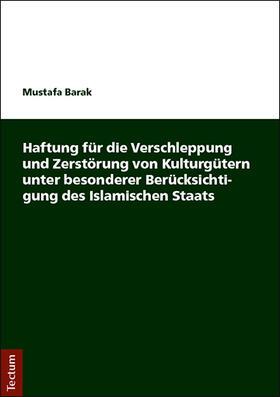 Haftung für die Verschleppung und Zerstörung von Kulturgütern unter besonderer Berücksichtigung des Islamischen Staats