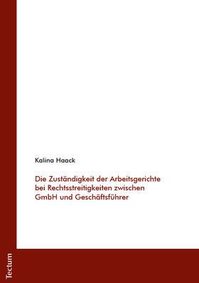 Die Zuständigkeit der Arbeitsgerichte bei Rechtsstreitigkeiten zwischen GmbH und Geschäftsführer