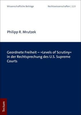 Geordnete Freiheit - 'Levels of Scrutiny' in der Rechtsprechung des U.S. Supreme Courts