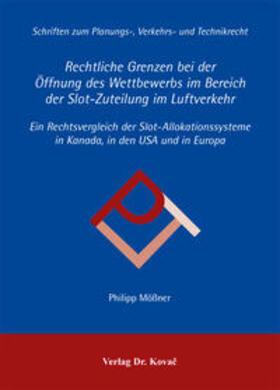 Mößner   Rechtliche Grenzen bei der Öffnung des Wettbewerbs im Bereich der Slot-Zuteilung im Luftverkehr   Buch