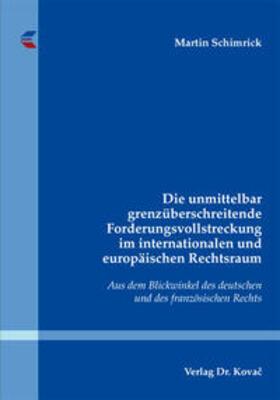 Schimrick | Die unmittelbar grenzüberschreitende Forderungsvollstreckung im internationalen und europäischen Rechtsraum | Buch