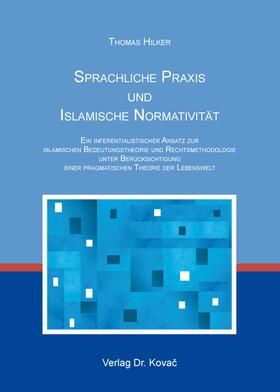 Sprachliche Praxis und Islamische Normativität