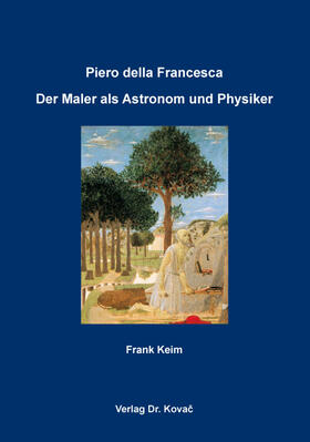 Piero della Francesca: Der Maler als Astronom und Physiker