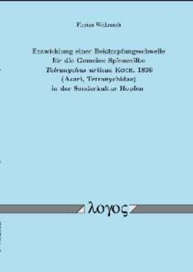 Entwicklung einer Bekämpfungsschwelle für die Gemeine Spinnmilbe Tetranychus urticae Koch, 1836 (Acari, Tetranychidae) in der Sonderkultur Hopfen