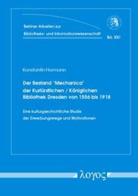 """Der Bestand """"Mechanica"""" der Kurfürstlichen / Königlichen Bibliothek Dresden von 1556 bis 1918. Eine kulturgeschichtliche Studie der Erwerbungswege und Motivationen"""