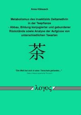 Metabolismus des Insektizids Deltamethrin in der Teepflanze - Abbau, Bildung konjugierter und gebundener Rückstände sowie Analyse der Aufgüsse von unterschiedlichen Teearten
