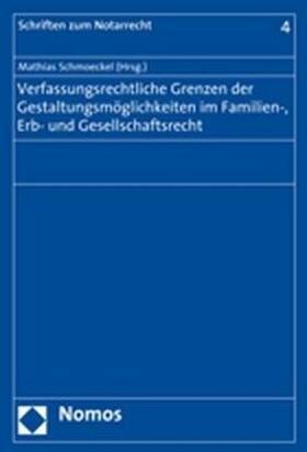 Schmoeckel | Verfassungsrechtliche Grenzen der Gestaltungsmöglichkeiten im Familien-, Erb- und Gesellschaftsrecht | Buch