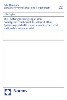 Engler | Die Leistungserbringung in den Sozialgesetzbüchern II, III, VIII und XII im Spannungsverhältnis zum europäischen und nationalen Vergaberecht | Buch