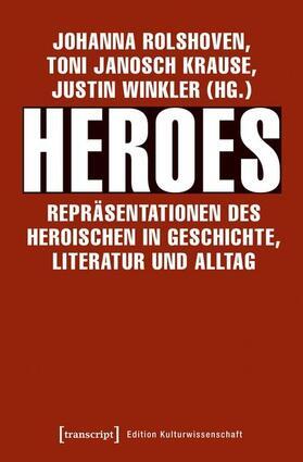 Heroes - Repräsentationen des Heroischen in Geschichte, Literatur und Alltag