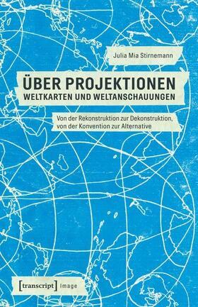 'Über Projektionen' - Weltkarten und Weltanschauungen