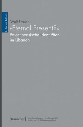 'Eternal Present?' - Palästinensische Identitäten im Libanon
