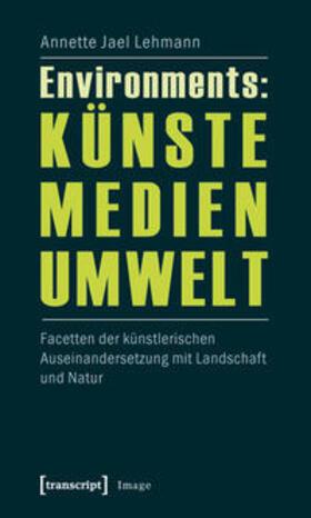 Environments: Künste - Medien - Umwelt