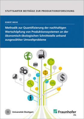 Methodik zur Quantifizierung der nachhaltigen Wertschöpfung von Produktionssystemen an der ökonomisch-ökologischen Schnittstelle anhand ausgewählter Umweltprobleme