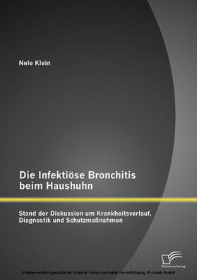 Die Infektiöse Bronchitis beim Haushuhn: Stand der Diskussion um Krankheitsverlauf, Diagnostik und Schutzmaßnahmen