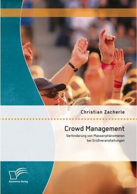 Zacherle   Crowd Management: Verhinderung von Massenphänomenen bei Großveranstaltungen   Buch