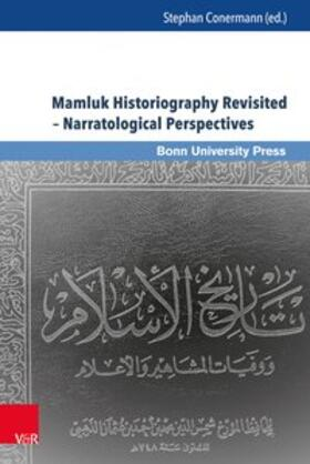 Mamluk Historiography Revisited – Narratological Perspectives