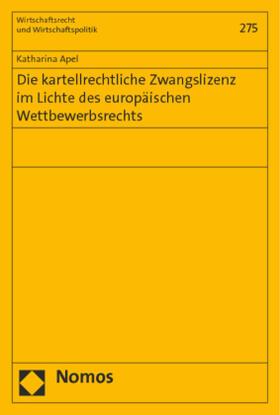 Apel | Die kartellrechtliche Zwangslizenz im Lichte des europäischen Wettbewerbsrechts | Buch