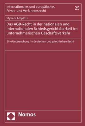 Das AGB-Recht in der nationalen und internationalen Schiedsgerichtsbarkeit im unternehmerischen Geschäftsverkehr