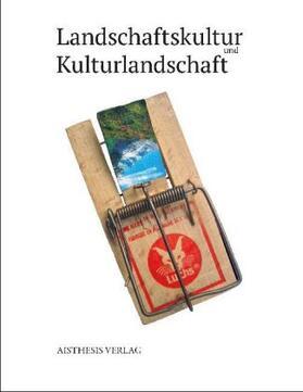 Landschaftskultur und Kulturlandschaft