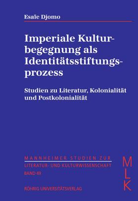 Imperiale Kulturbegegnung als Identitätsstiftungsprozess. Studien zu Literatur, Kolonialität und Postkolonialität