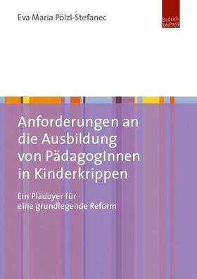 Pölzl-Stefanec   Anforderungen an die Ausbildung von PädagogInnen in Kinderkrippen   Buch
