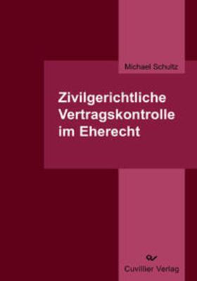 Schultz | Zivilgerichtliche Vertragskontrolle im Eherecht | Buch