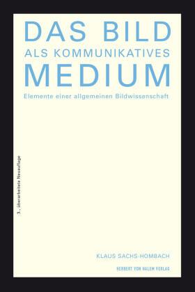 Das Bild als kommunikatives Medium. Elemente einer allgemeinen Bildwissenschaft