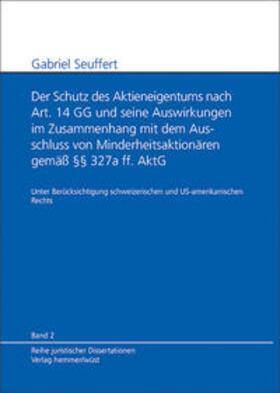Seuffert / Hein | Der Schutz des Aktieneigentums nach Art. 14 GG und seine Auswirkungen im Zusammenhang mit dem Ausschluss von Minderheitsaktionären gemäß §§ 327a ff. AktG | Buch