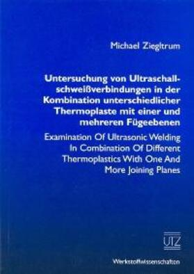Untersuchung von Ultraschallschweissverbindungen in der Kombination unterschiedlicher Thermoplaste mit einer und mehreren Fügeebenen