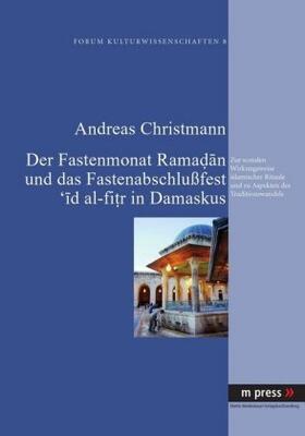 Der Fastenmonat Ramadan und das Fastenabschlußfest 'id al-fitr in Damaskus